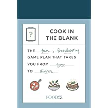 Food52 Cook in the Blank: The Fun, Freewheeling Game Plan That Takes You from Zero to Dinner