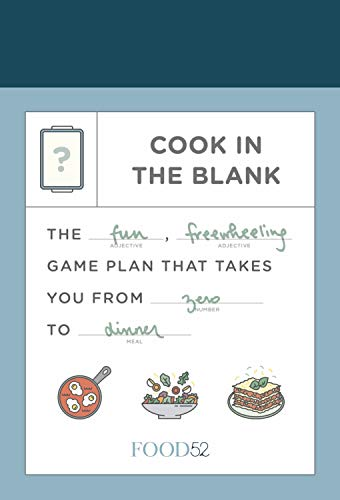 Food52 Cook in the Blank: The Fun, Freewheeling Game Plan That Takes You from Zero to Dinner by Amanda Hesser, Merrill Stubbs