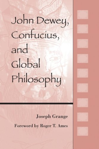 John Dewey, Confucius, and Global Philosophy (SUNY Series in Chinese Philosophy and Culture (Paperback))