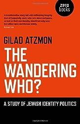 The Wandering Who?: A Study of Jewish Identity Politics by Gilad Atzmon (2011) Paperback