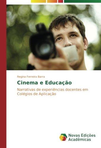 Cinema e Educação: Narrativas de experiências docentes em Colégios de Aplicação (Portuguese Edition) PDF