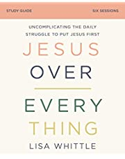 Jesus Over Everything Study Guide: Uncomplicating the Daily Struggle to Put Jesus First