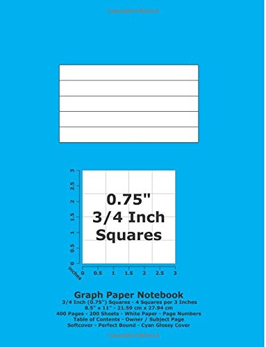 "Graph Paper Notebook: 0.75 Inch (3/4"") Squares - 8.5"" x 11"" - 21.59 cm x 27.94 cm - 400 Pages - 200 Sheets - White Paper - Page Numbers - Table of Contents - Cyan Glossy Cover ebook"