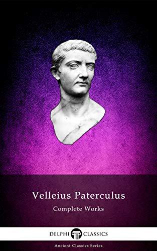 Delphi Complete Works of Velleius Paterculus (Illustrated) (Delphi Ancient Classics Book 98)