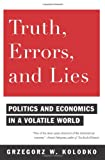 Truth, Errors, and Lies : Politics and Economics in a Volatile World, Kolodko, Grzegorz W., 0231150695