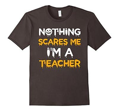 Funny Teacher Halloween Shirt Nothing Scares Me