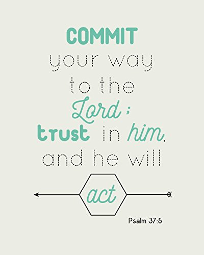 8x10 Print Commit Your Way To The Lord Trust In Him And He Will Act Psalm 37:5 Christian Bible Verse Scripture Spiritual Poster