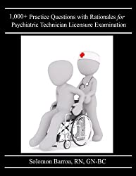1,000+ Practice Questions with Rationales for Psychiatric Technician Licensure Examination