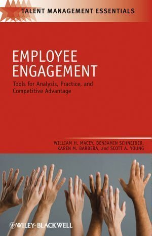 Employee Engagement: Tools for Analysis, Practice, and Competitive Advantage by William H. Macey (May 15 2009)