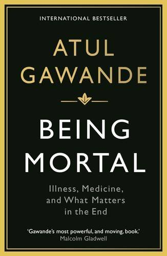 Being Mortal: Medicine and What Matters in the End by Atul Gawande Paperback