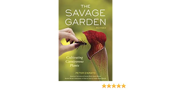 The Savage Garden, Revised: Cultivating Carnivorous Plants eBook: Peter DAmato: Amazon.es: Tienda Kindle