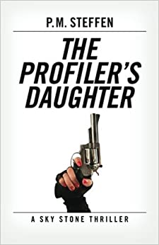 The Profiler's Daughter: A Sky Stone Thriller (Sky Stone Thriller Series) (Volume 1) by P. M. Steffen (2014-01-19)