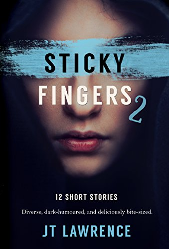 Sticky Fingers 2: Another 12 Twisted Short Stories (Sticky Fingers Collection) (Short Horror Story Ideas With A Twist)