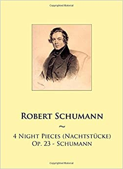 Book 4 Night Pieces (Nachtstücke) Op. 23 - Schumann: Volume 85 (Samwise Music For Piano)