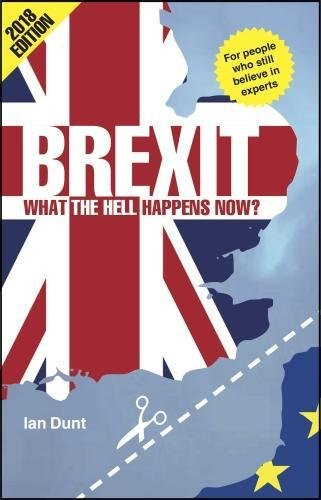 Brexit  What The Hell Happens Now   2018 Edition