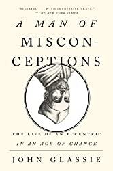Man of Misconceptions: The Life of an Eccentric in an Age of Change