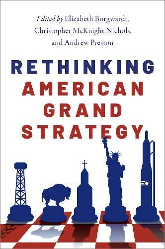 Rethinking American Grand Strategy: Borgwardt, Elizabeth, Nichols, Christopher McKnight, Preston, Andrew: 9780190695675: Amazon.com: Books