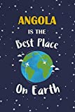 Angola Is The Best Place On Earth: Angola Souvenir Notebook