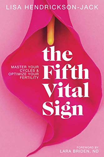 The Fifth Vital Sign: Master Your Cycles & Optimize Your Fertility (The Best Fertility Pills)