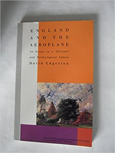 England And The Aeroplane An Essay On A Militant And Technological  England And The Aeroplane An Essay On A Militant And Technological Nation  Science Technology And Medicine In Modern History David Edgerton
