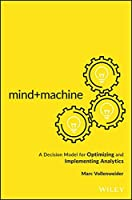 Mind+Machine: A Decision Model for Optimizing and Implementing Analytics Front Cover