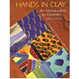 Hands In Clay An Introduction to Ceramics 3rd Edition
