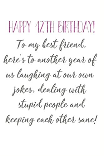 Happy 12th Birthday To My Best Friend Funny 12th Birthday Card Quote Journal Notebook Diary Greetings Appreciation Gift 6 X 9 110 Blank Lined Pages Publishing Thrice 9781073130344 Amazon Com Books