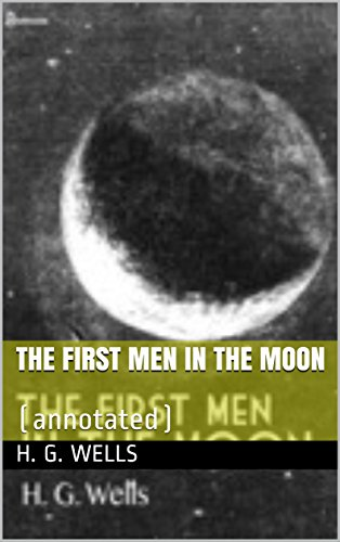 The First Men in the Moon: (annotated)