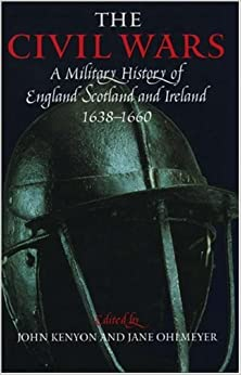 The Civil Wars: A Military History of England, Scotland and Ireland, 1638-60