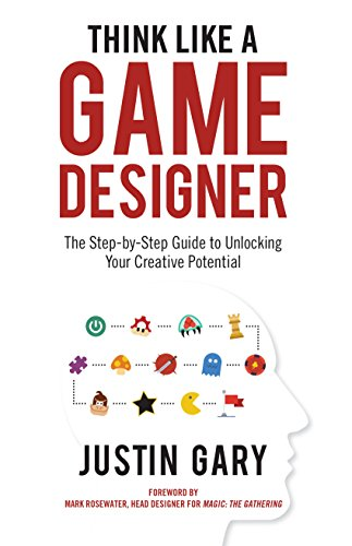 Think Like A Game Designer: The Step-by-Step Guide to Unlocking Your Creative Potential (English Edition)