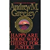 Happy Are Those Who Thirst for Justice, Andrew M. Greeley, 0446349461