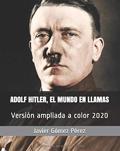 ADOLF HITLER, EL MUNDO EN LLAMAS: Versión ampliada a color 2020 ...
