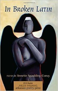 In Broken Latin: Poems by Spaulding-Convy, Annette (2012)