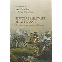Histoire militaire de la France - Tome 1: Des Mérovingiens au Second Empire