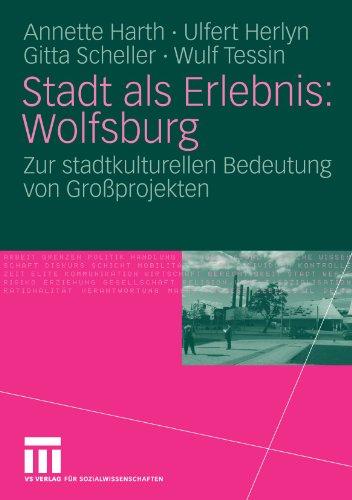 Stadt als Erlebnis: Wolfsburg: Zur stadtkulturellen Bedeutung von Großprojekten (German Edition)