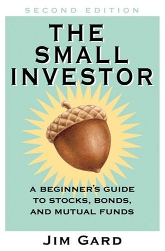The Small Investor: A Beginner's Guide to Stocks, Bonds, and Mututal Funds