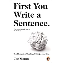 First You Write A Sentence.: The Elements of Reading, Writing... and Life