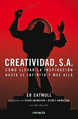 Creatividad, S.A.: Como llevar la inspiracion hasta el infinito y mas alla / Creativity, Inc.  [Catmull, Edwin] (Tapa Blanda)