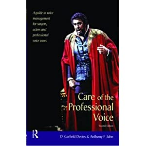 Care of the Professional Voice: A Guide to Voice Management for Singers, Actors and Professional Voice Users