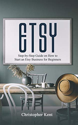 ETSY: Step-by-Step Guide on How to Start an Etsy Business for Beginners (Best Selling Products On Etsy 2019)