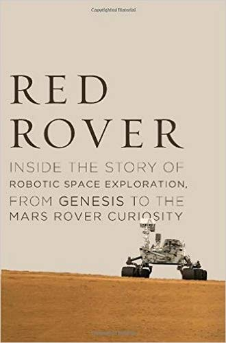 Red Rover  Inside The Story Of Robotic Space Exploration From Genesis To The Mars Rover Curiosity