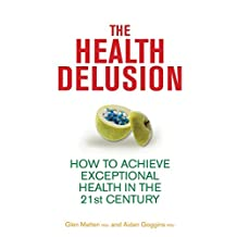 The Health Delusion: How to Achieve Exceptional Health in the 21st Century by Matten, Glen, Goggins, Aidan (2012) Paperback