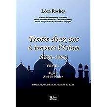 Trente-deux ans à travers l'Islam (1832-1864) tome 1: Algérie - Abd-El-Kader (French Edition)