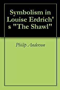 the shawl louise erdrich Here are some ideas for your paragraph on louise erdrich's the shawl remember that the idea is to answer one of these questions using examples - to make a one sentence claim about the story and then write a paragraph that shows the reader what are the events or words or images in the story.