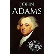 John Adams: A Life From Beginning to End (One Hour History US Presidents Book 9)