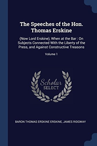 The Speeches of the Hon. Thomas Erskine: (Now Lord Erskine), When at the Bar : On Subjects Connected With the Liberty of the Press, and Against Constructive Treasons; Volume 1