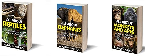 All About Monkeys, Apes, Reptiles, Elephants and Other Children's Favorite Animals - Snakes, Lizards, Gorillas, Chimpanzees, Turtles and More!: 3 Book ... and Other Children's Favorite Animals)