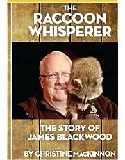 The Raccoon Whisperer: The Story of James Blackwood
