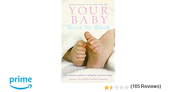 Your Baby Week by Week: The Ultimate Guide to Caring for Your New ...