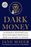 img - for Jane Mayer: Dark Money : The Hidden History of the Billionaires Behind the Rise of the Radical Right (Large Print Paperback); 2016 Edition book / textbook / text book